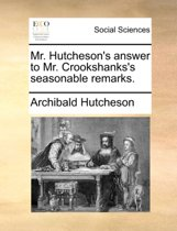 Mr. Hutcheson's Answer to Mr. Crookshanks's Seasonable Remarks