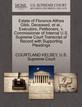 Estate of Florence Althea Gibb, Deceased, et al., Executors, Petitioners, V. Commissioner of Internal U.S. Supreme Court Transcript of Record with Supporting Pleadings