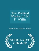 The Poetical Works of N. P. Willis - Scholar's Choice Edition