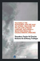 Thackeray the Humourist and the Man of Letters. the Story of His Life and Literary Labours, Including a Selection from His Characteristic Speeches