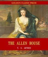 The Allen House; Or, Twenty Years Ago and Now