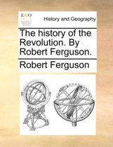 The History of the Revolution. by Robert Ferguson