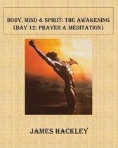 Body, Mind & Spirit: The Awakening (Day 12: Prayer and Meditation)
