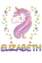 Elizabeth: Elizabeth Notebook Journal 6x9 Personalized Gift For Elizabeth Unicorn Rainbow Colors Lined Paper