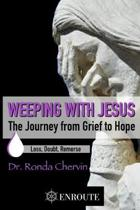 Weeping with Jesus: The Journey from Grief to Hope