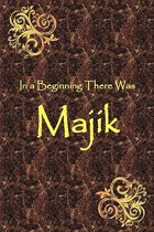 In a Beginning There Was Majik