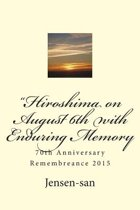 Hiroshima on August 6th with Enduring Memory