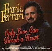 Frank Ferrari - Only love can break a heart