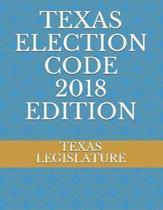 Texas Election Code 2018 Edition