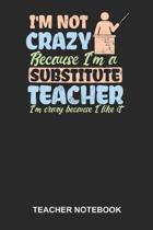 Teacher Notebook: Blank Log Book For Teacher And Educator: Substitute Teacher Journal I'M Crazy Because Like It Gift