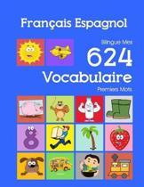 Fran�ais Espagnol Bilingue Mes 624 Vocabulaire Premiers Mots: Francais Espagnol imagier essentiel dictionnaire ( French Spanish flashcards )