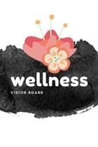 Wellness Vision Board: Visualization Journal and Planner Undated
