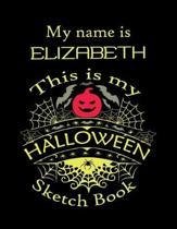 My name is ELIZABETH This is my HALLOWEEN Sketch Book: Inspirational and Motivational Halloween Gift for a Special girl