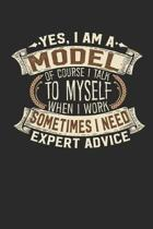 Yes, I Am a Model of Course I Talk to Myself When I Work Sometimes I Need Expert Advice