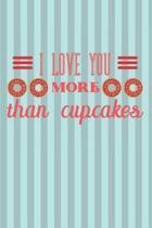 I Love You More Than Cupcakes
