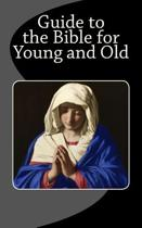 Guide to the Bible for Young and Old