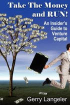 Take the Money and Run! An Insider's Guide to Venture Capital