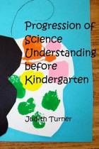 Progression of Science Understanding Before Kindergarten