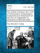 The Indian Contract ACT with a Commentary Containing a Comprehensive Statement of the Law as Applicable to Contracts in British India
