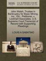 John Walsh, Trustee in Bankruptcy for Basic Mining, Inc., Etc., Petitioner, V. Lockhart Associates. U.S. Supreme Court Transcript of Record with Supporting Pleadings