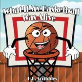 What If My Basketball Was Alive?