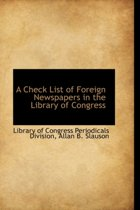 A Check List of Foreign Newspapers in the Library of Congress