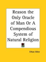 Reason the Only Oracle of Man Or a Compendious System of Natural Religion (1784)