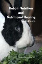 Rabbit Nutrition and Nutritional Healing, Third Edition, Revised
