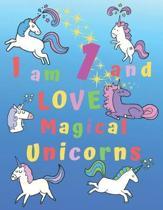 I am 1 and LOVE Magical Unicorns: I am One and Love Magical Unicorns Coloring Book with BONUS Short Story Coloring Story Book and 6 Bonus Unicorn Sket