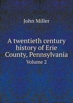 A Twentieth Century History of Erie County, Pennsylvania Volume 2