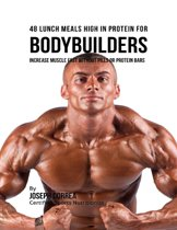 48 Bodybuilder Lunch Meals High In Protein: Increase Muscle Fast Without Pills or Protein Bars