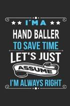 Im a hand baller To save time let s just assume I m always right