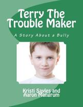 Terry the Trouble Maker