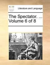 The Spectator. ... Volume 6 of 8