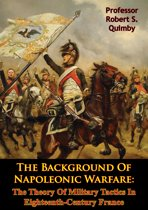 The Background Of Napoleonic Warfare: The Theory Of Military Tactics In Eighteenth-Century France