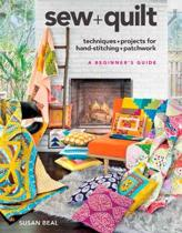 Sew + Quilt: Easy-To-Learn Techniques and Simple Projects for Hand-Stitching and Patchwork