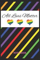 ALL LIVES MATTER Notebook: 6x9 inches - 110 ruled, lined pages - Greatest LGBTQ Rainbow Hearts Journal - Gift, Present Idea