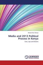 Media and 2013 Political Process in Kenya