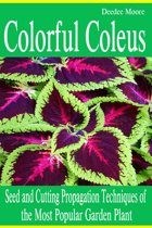 Download ebook Colorful Coleus: Seed and Cutting Propagation Techniques of the Most Popular Garden Plant the cheapest