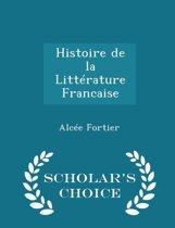 Histoire de La Litterature Francaise - Scholar's Choice Edition