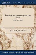 La Nuit De Sang: Roman Historique: Par Fleury; Tome Quatrieme