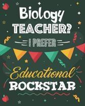 Biology Teacher? I Prefer Educational Rockstar: Lesson Planner and Appreciation Gift for Science STEM Teachers