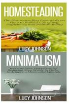 Homesteading: Minimalism: Sustainable Living - Learn How to Build a Life of Self Sufficiency; Minimalist Living - Learn How to Simpl