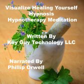 Visualize Healing Yourself Self Hypnosis Hypnotherapy Meditation