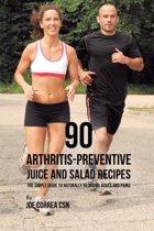 90 Arthritis-Preventive Juice and Salad Recipes