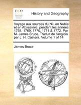 Voyage aux sources du Nil, en Nubie et en Abyssynie, pendant les ann es 1768, 1769, 1770, 1771 & 1772. Par M. James Bruce. Traduit de l'anglois par J. H. Castera. Volume 1 of 14
