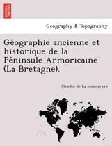 GE Ographie Ancienne Et Historique de La Pe Ninsule Armoricaine (La Bretagne).