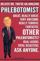 Funny Trump Journal - Believe Me. You're An Amazing Phlebotomist Great, Really Great. Very Awesome. Fantastic. Other Phlebotomists? Total Disasters. A