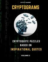 Cryptograms - Cryptoquote Puzzles Based on Inspirational Quotes - Volume 2: Activity Book For Adults - Perfect Gift for Puzzle Lovers