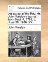 An Extract of the Rev. Mr. John Wesley's Journal, from Sept. 4, 1782, to June 28, 1786. XX